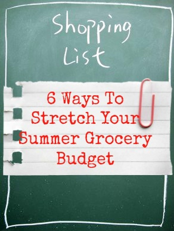 6 Ways to stretch your Summer grocery budget
