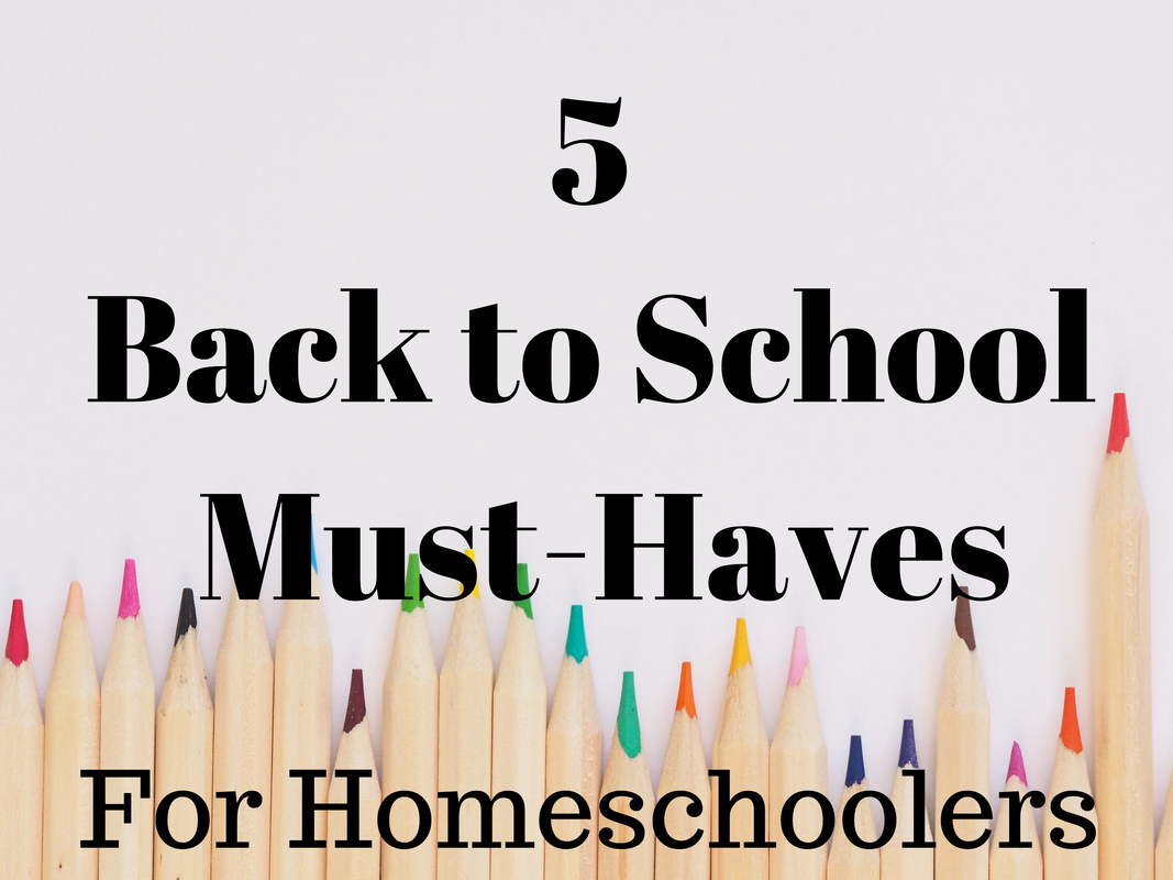 5 back to school must haves for homeschoolers
